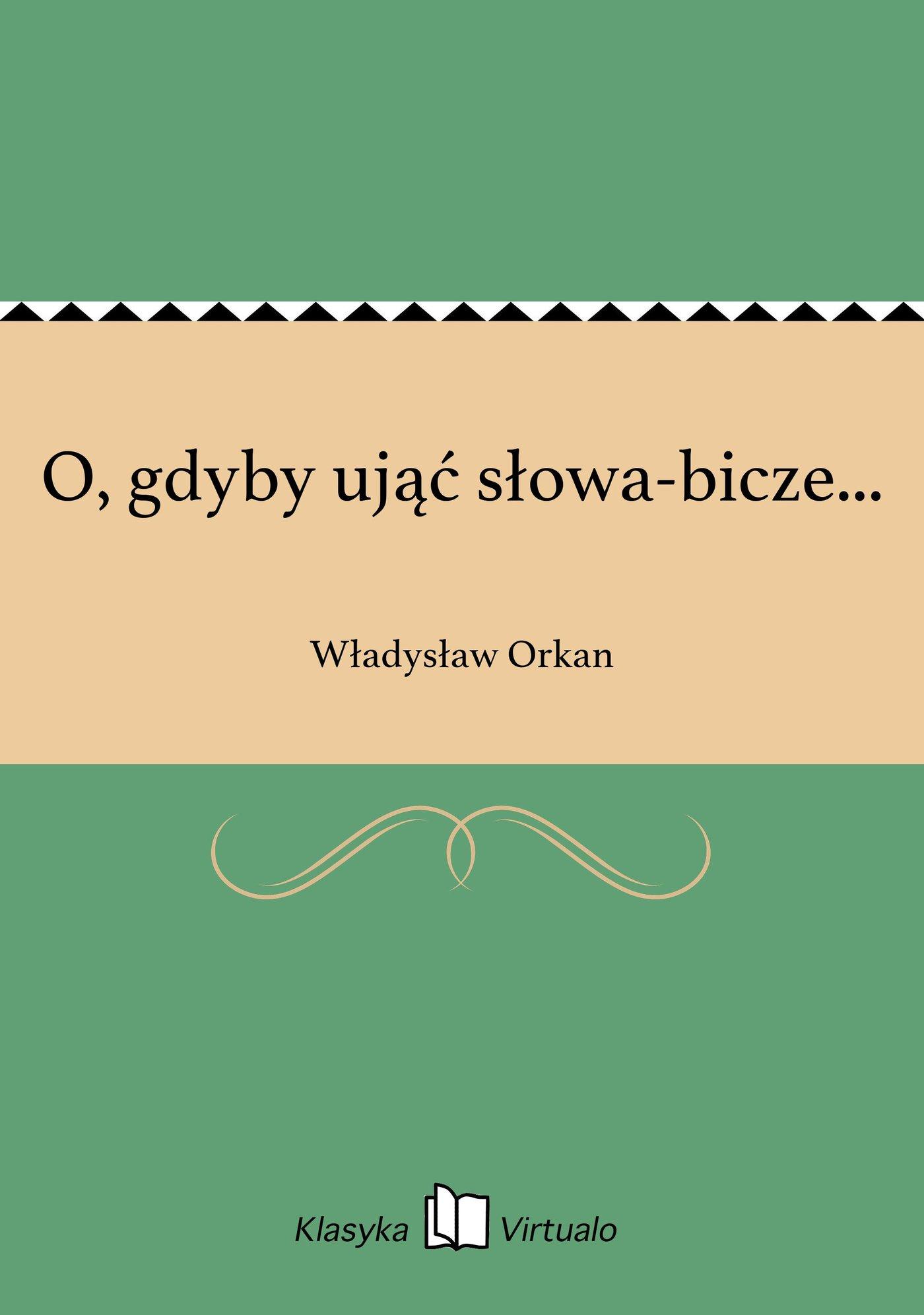 O, gdyby ująć słowa-bicze... - Ebook (Książka EPUB) do pobrania w formacie EPUB