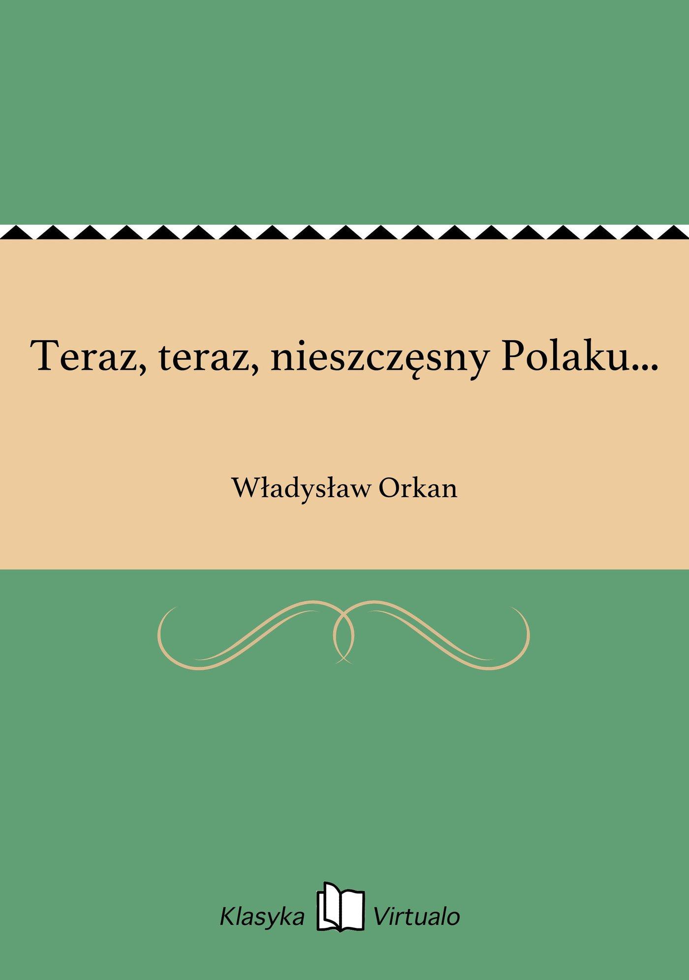 Teraz, teraz, nieszczęsny Polaku... - Ebook (Książka EPUB) do pobrania w formacie EPUB