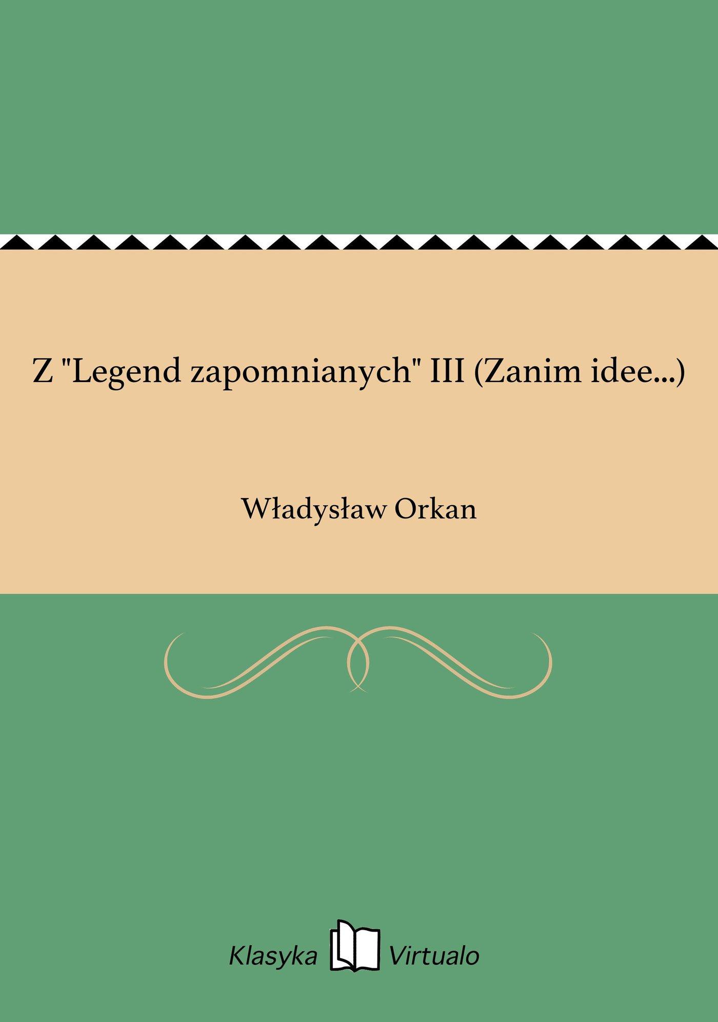 """Z """"Legend zapomnianych"""" III (Zanim idee...) - Ebook (Książka EPUB) do pobrania w formacie EPUB"""