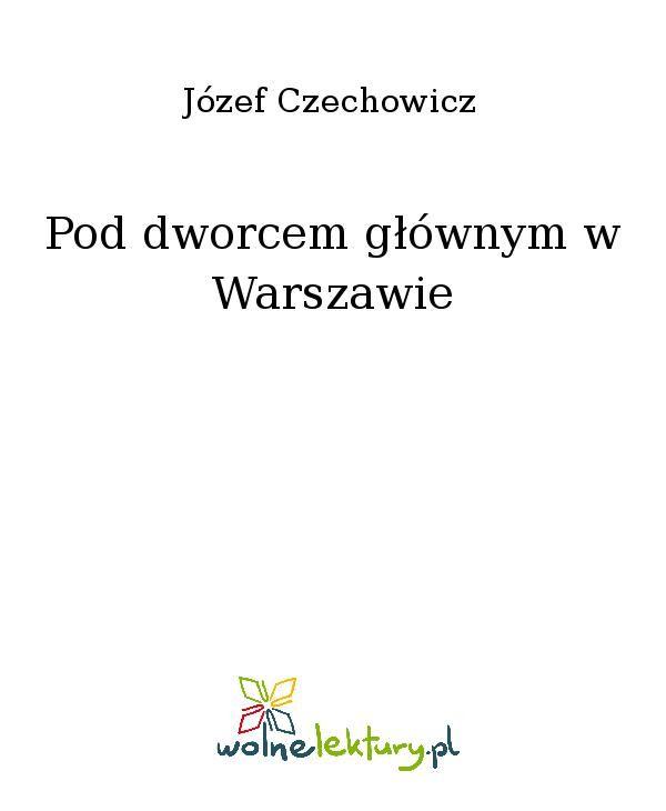 Pod dworcem głównym w Warszawie - Ebook (Książka EPUB) do pobrania w formacie EPUB