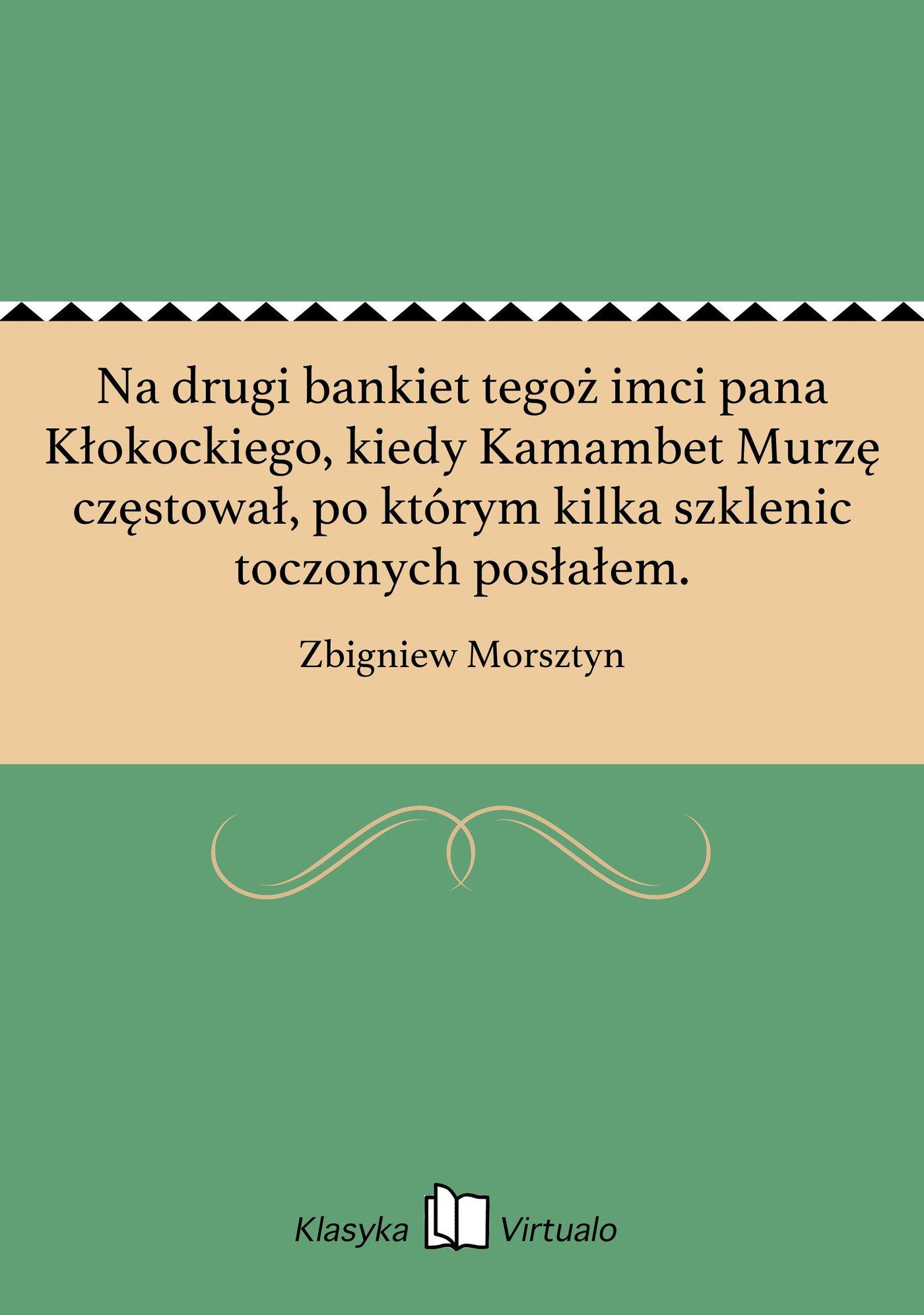 Na drugi bankiet tegoż imci pana Kłokockiego, kiedy Kamambet Murzę częstował, po którym kilka szklenic toczonych posłałem. - Ebook (Książka EPUB) do pobrania w formacie EPUB