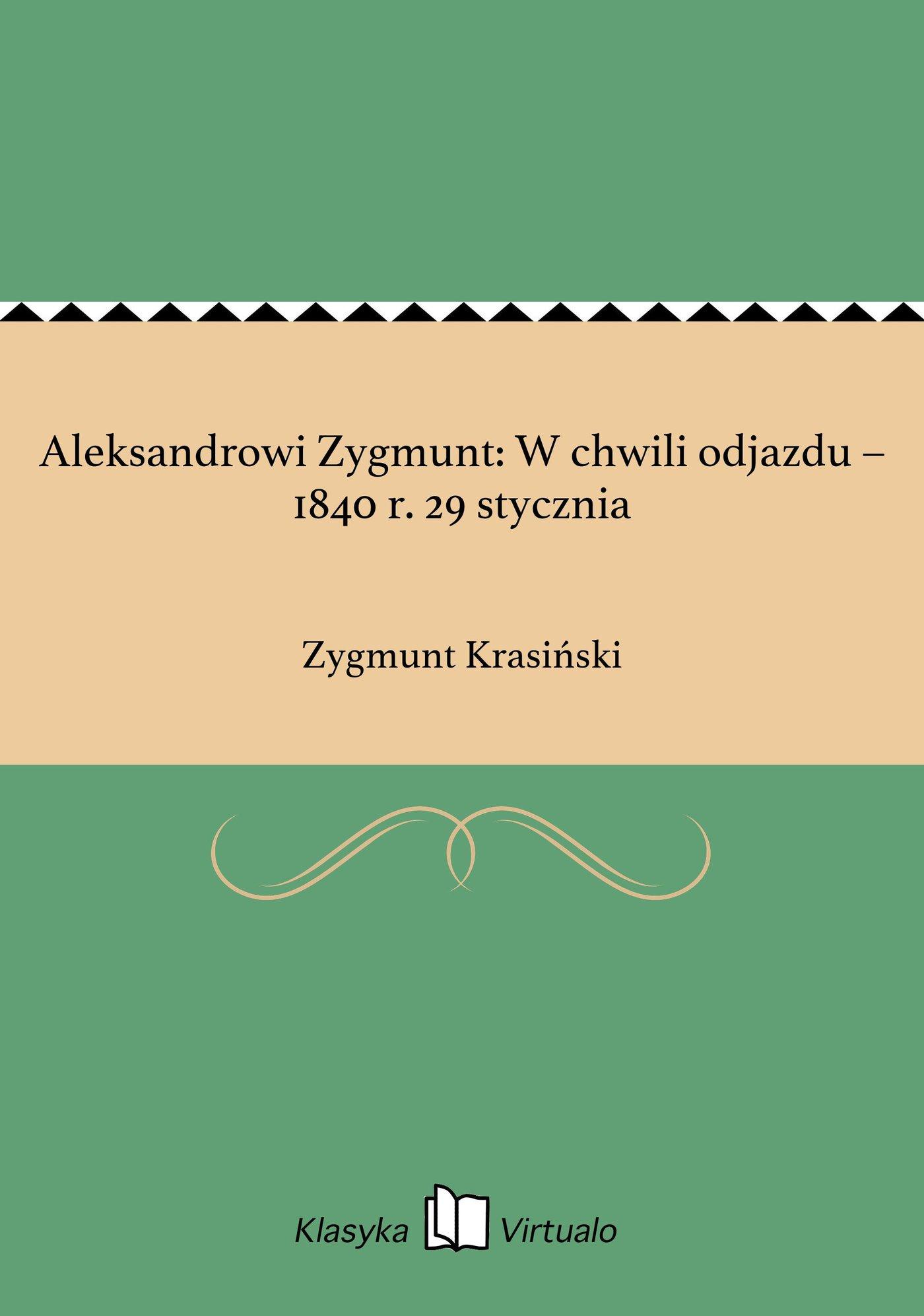 Aleksandrowi Zygmunt: W chwili odjazdu – 1840 r. 29 stycznia - Ebook (Książka EPUB) do pobrania w formacie EPUB