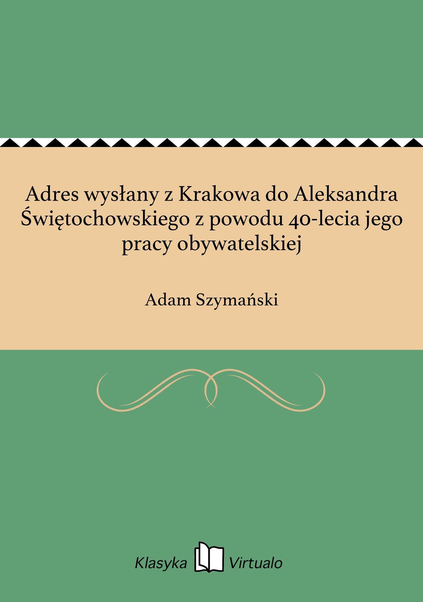 Adres wysłany z Krakowa do Aleksandra Świętochowskiego z powodu 40-lecia jego pracy obywatelskiej - Ebook (Książka EPUB) do pobrania w formacie EPUB