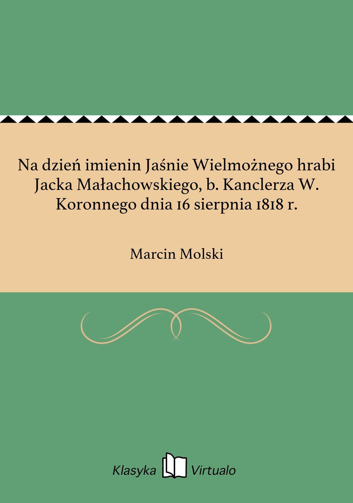Na dzień imienin Jaśnie Wielmożnego hrabi Jacka Małachowskiego, b. Kanclerza W. Koronnego dnia 16 sierpnia 1818 r. - Ebook (Książka EPUB) do pobrania w formacie EPUB