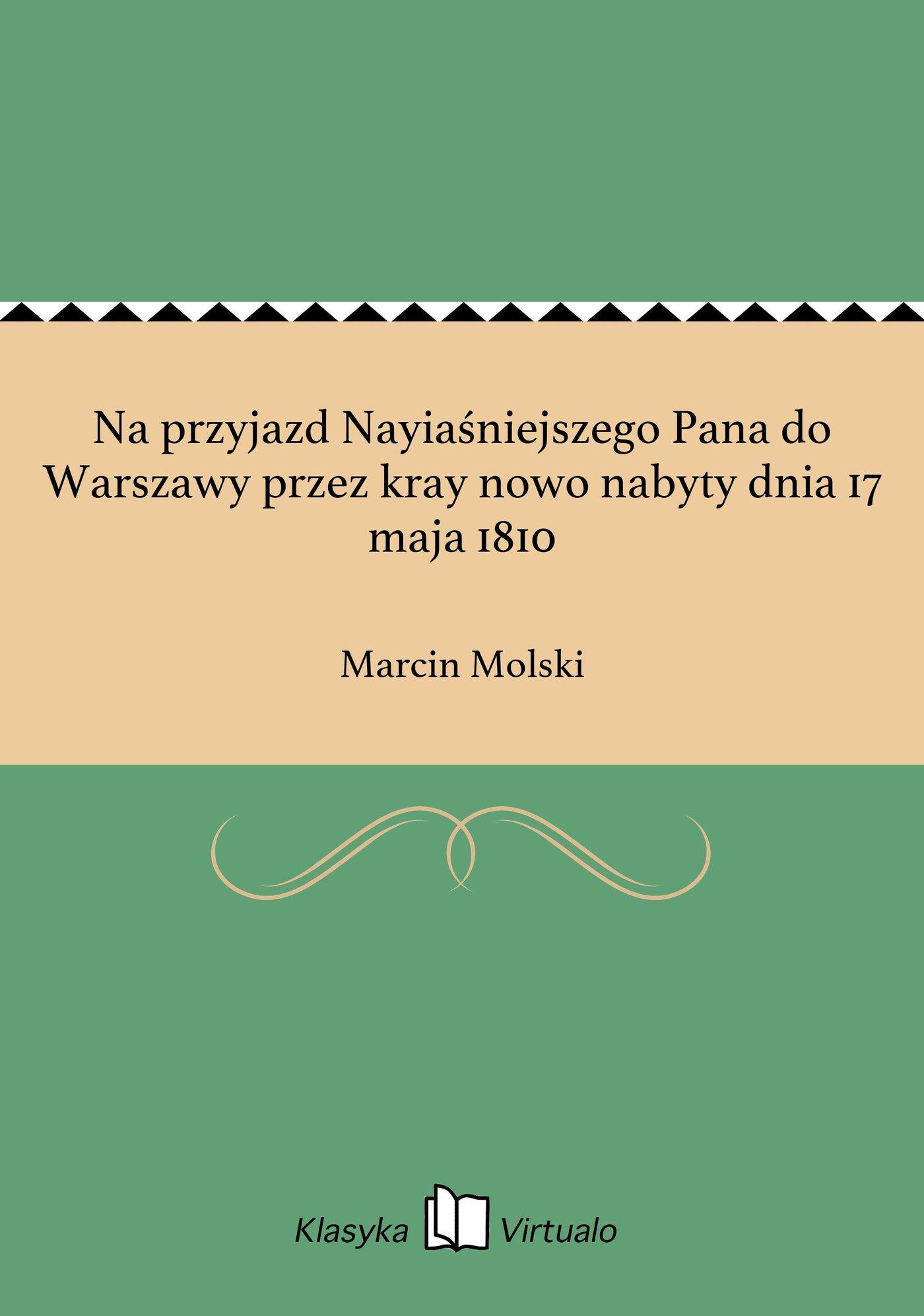 Na przyjazd Nayiaśniejszego Pana do Warszawy przez kray nowo nabyty dnia 17 maja 1810 - Ebook (Książka EPUB) do pobrania w formacie EPUB
