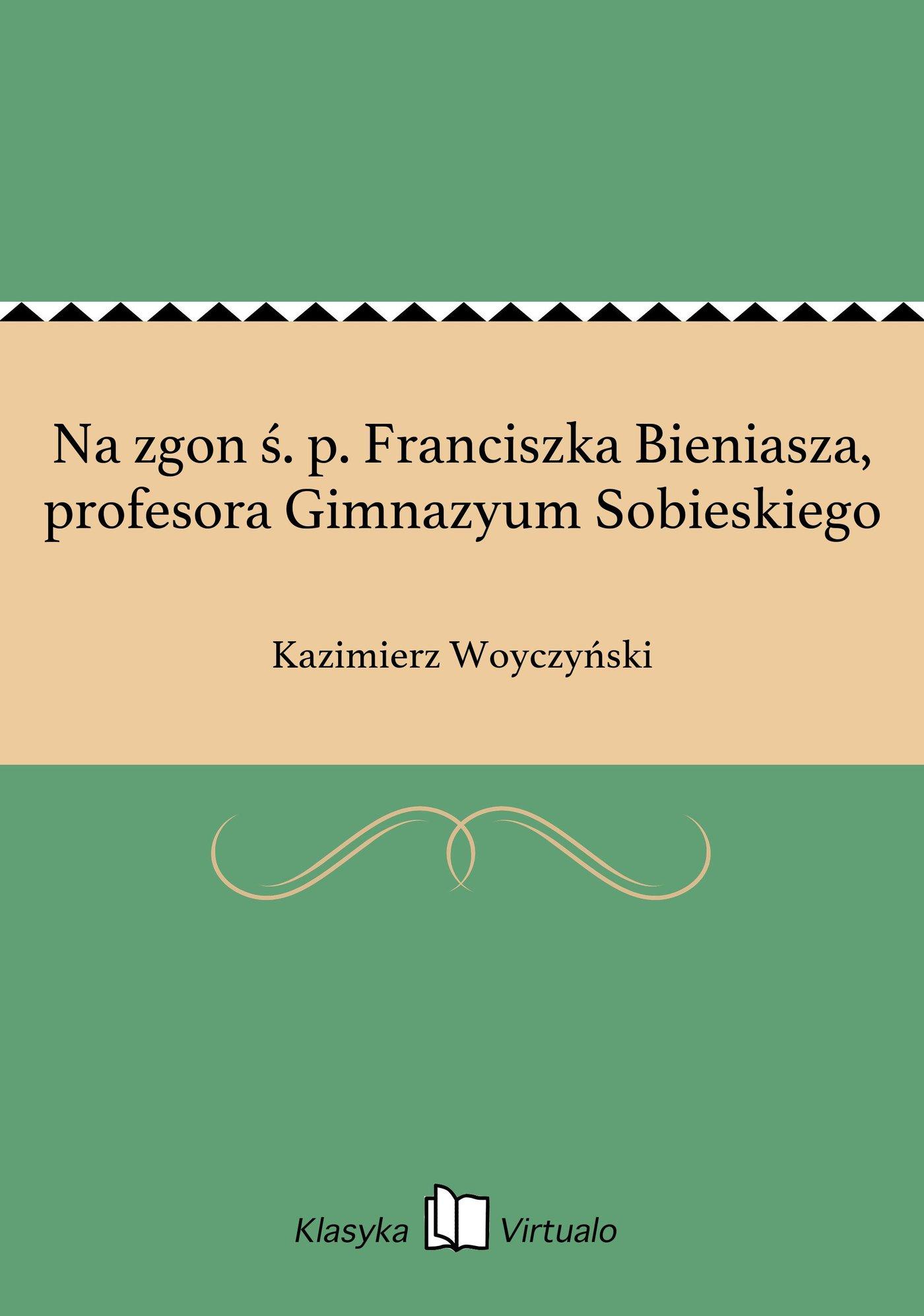 Na zgon ś. p. Franciszka Bieniasza, profesora Gimnazyum Sobieskiego - Ebook (Książka EPUB) do pobrania w formacie EPUB