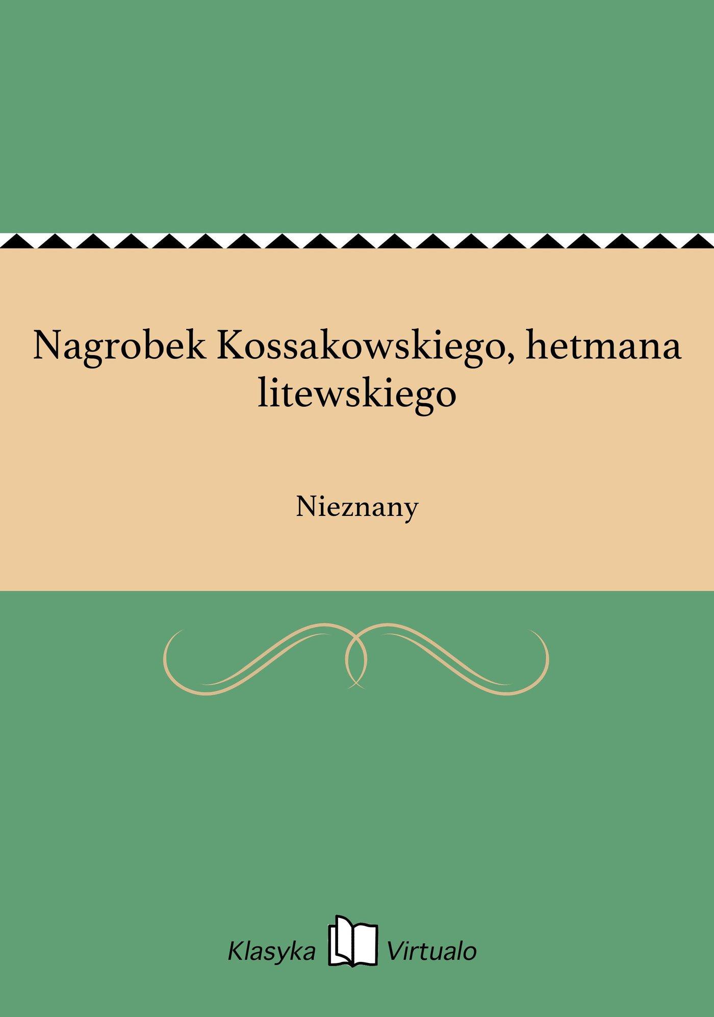 Nagrobek Kossakowskiego, hetmana litewskiego - Ebook (Książka EPUB) do pobrania w formacie EPUB
