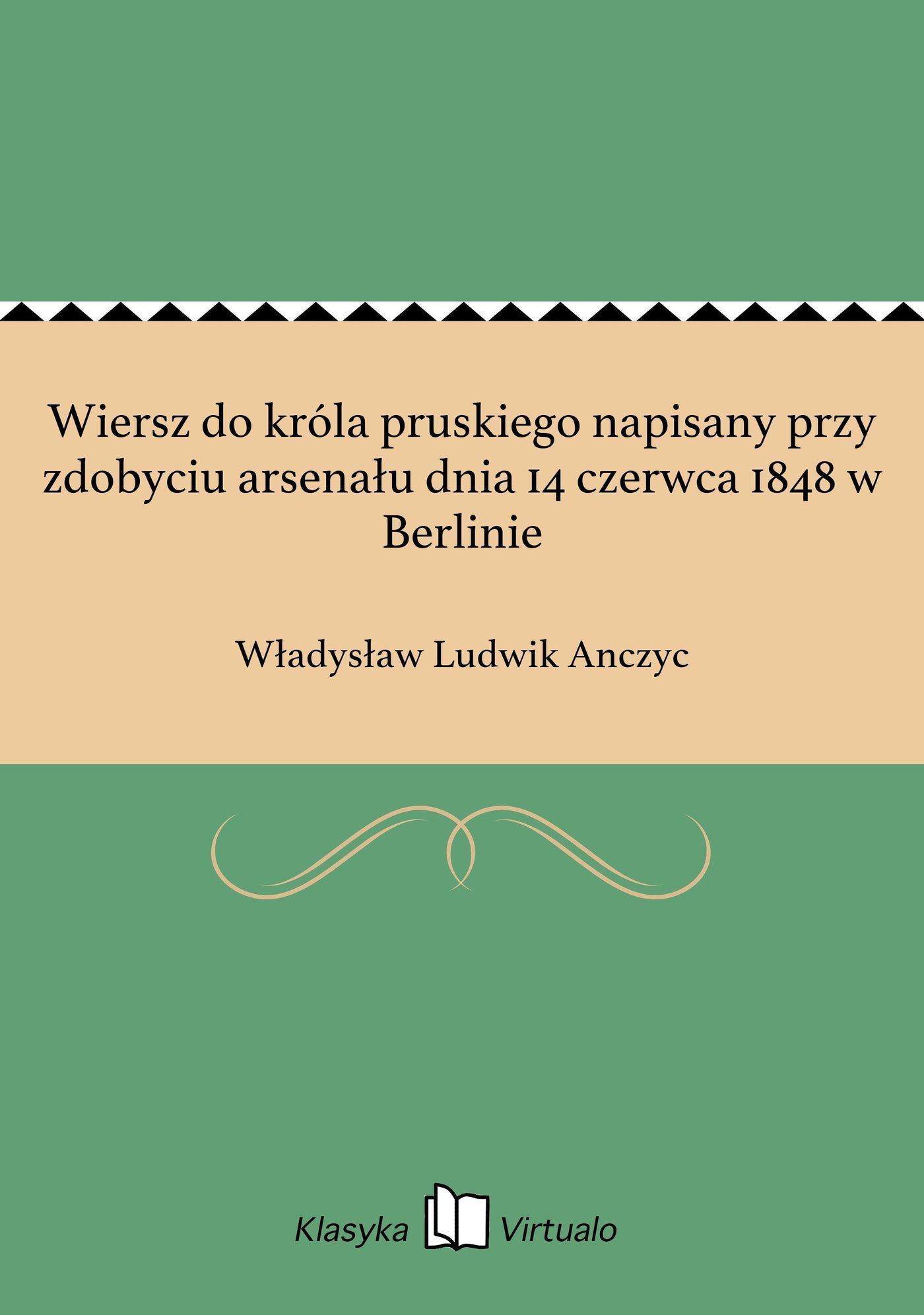 Wiersz do króla pruskiego napisany przy zdobyciu arsenału dnia 14 czerwca 1848 w Berlinie - Ebook (Książka EPUB) do pobrania w formacie EPUB