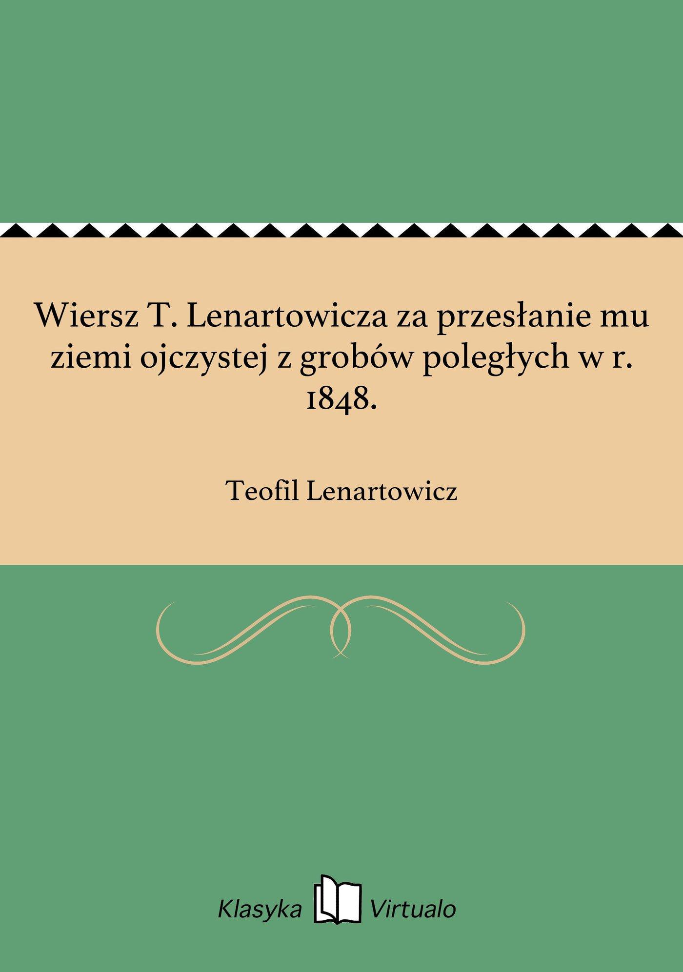 Wiersz T. Lenartowicza za przesłanie mu ziemi ojczystej z grobów poległych w r. 1848. - Ebook (Książka EPUB) do pobrania w formacie EPUB