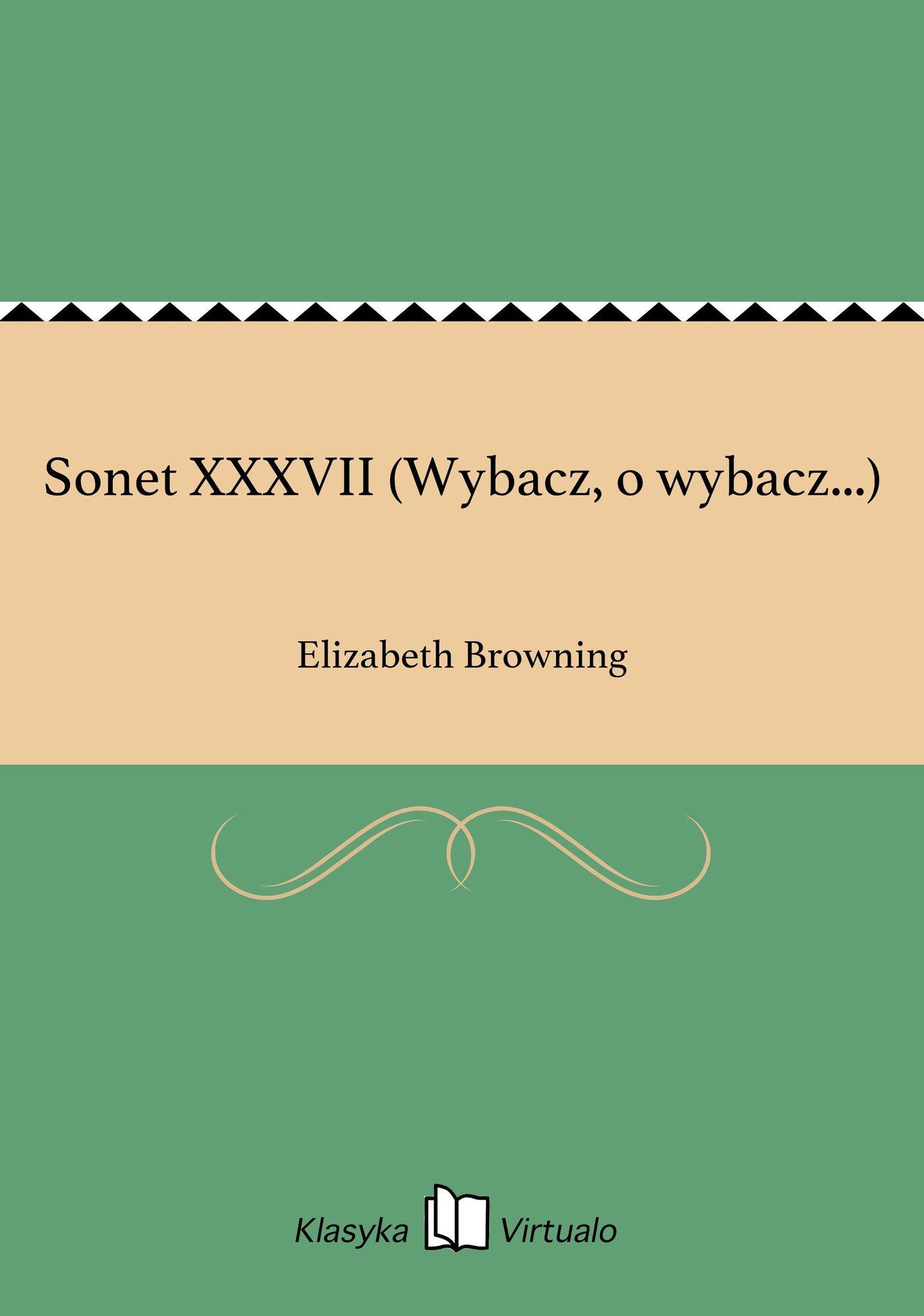 Sonet XXXVII (Wybacz, o wybacz...) - Ebook (Książka EPUB) do pobrania w formacie EPUB