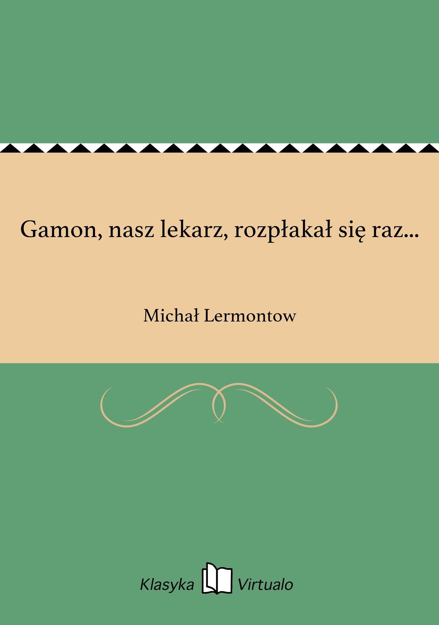 Gamon, nasz lekarz, rozpłakał się raz... - Ebook (Książka EPUB) do pobrania w formacie EPUB