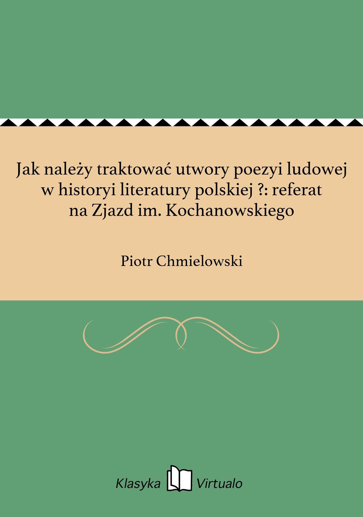 Jak należy traktować utwory poezyi ludowej w historyi literatury polskiej ?: referat na Zjazd im. Kochanowskiego - Ebook (Książka EPUB) do pobrania w formacie EPUB