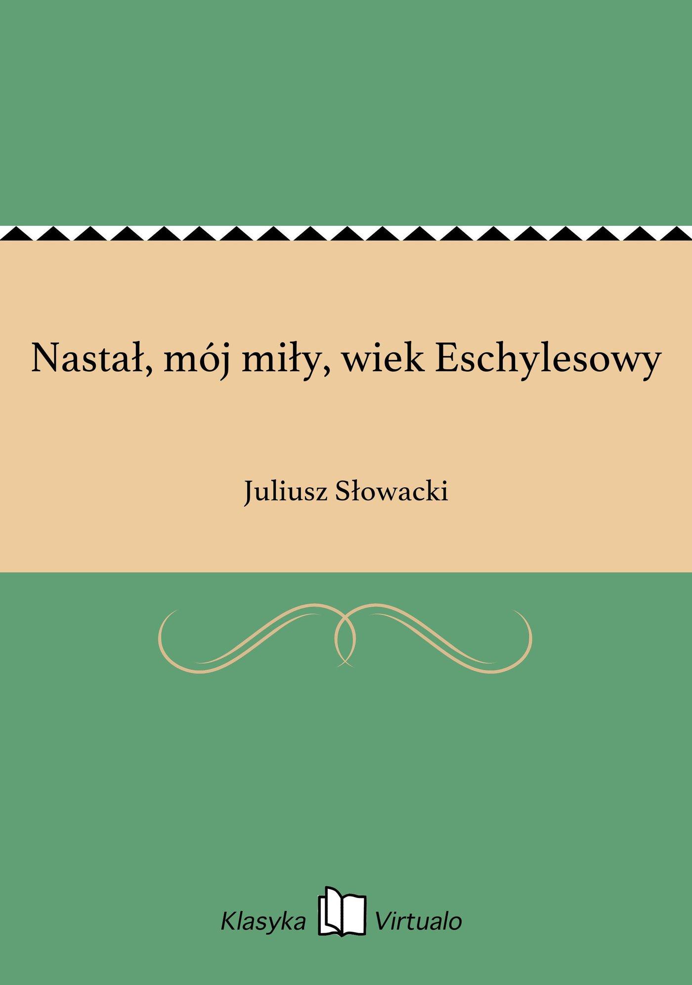 Nastał, mój miły, wiek Eschylesowy - Ebook (Książka EPUB) do pobrania w formacie EPUB
