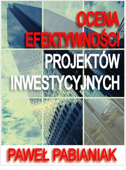 Ocena Efektywności Projektów Inwestycyjnych - Ebook (Książka PDF) do pobrania w formacie PDF