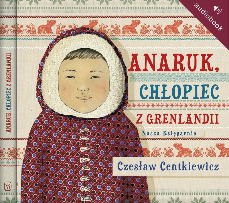 Anaruk, chłopiec z Grenlandii - Audiobook (Książka audio MP3) do pobrania w całości w archiwum ZIP