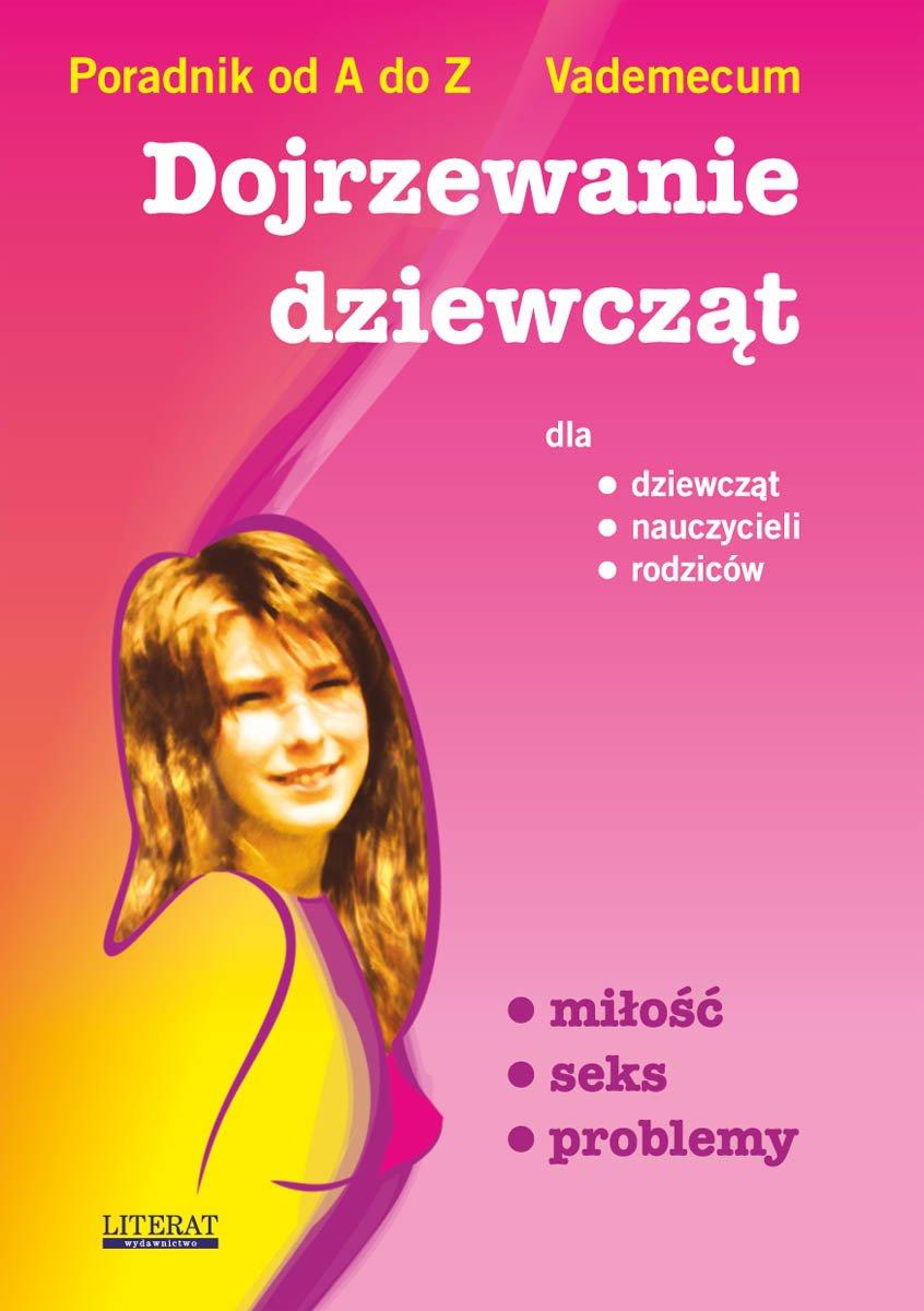 Dojrzewanie dziewcząt. Poradnik od A do Z. Vademecum dla dziewcząt, nauczycieli, rodziców. Miłość, seks, problemy - Ebook (Książka PDF) do pobrania w formacie PDF