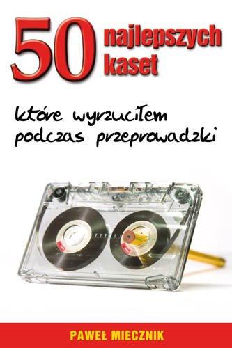 50 najlepszych kaset, które wyrzuciłem podczas przeprowadzki - Ebook (Książka EPUB) do pobrania w formacie EPUB