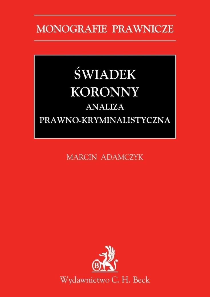 Świadek koronny Analiza prawno-kryminalistyczna - Ebook (Książka PDF) do pobrania w formacie PDF