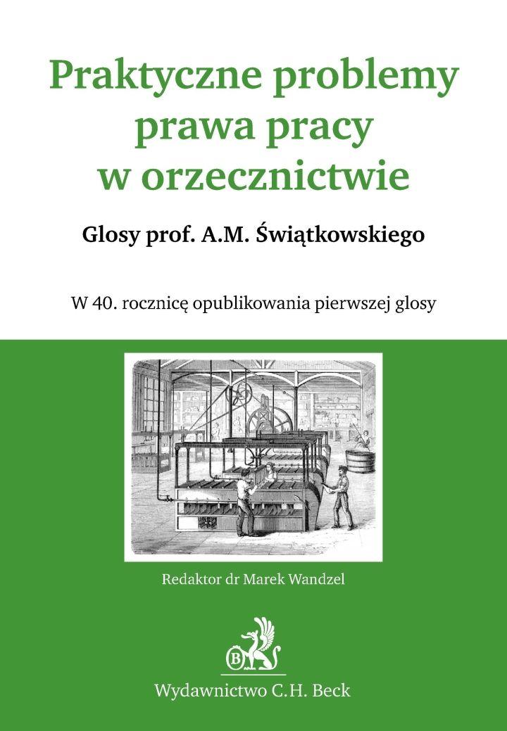 Praktyczne problemy prawa pracy w orzecznictwie Glosy prof. A.M. Świątkowskiego - Ebook (Książka PDF) do pobrania w formacie PDF