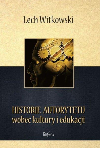 Historie autorytetu wobec kultury i edukacji - Ebook (Książka PDF) do pobrania w formacie PDF