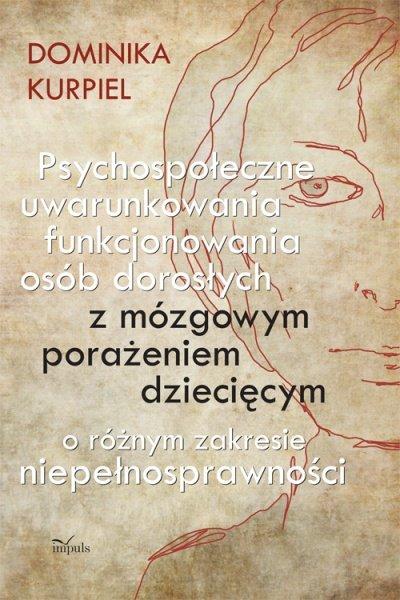 Psychospołeczne uwarunkowania funkcjonowania osób dorosłych z mózgowym porażeniem dziecięcym o różnym zakresie niepełnosprawności - Ebook (Książka PDF) do pobrania w formacie PDF