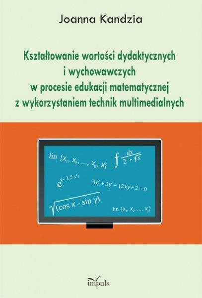 Kształtowanie wartości dydaktycznych i wychowawczych w procesie edukacji matematycznej z wykorzystaniem technik multimedialnych - Ebook (Książka PDF) do pobrania w formacie PDF
