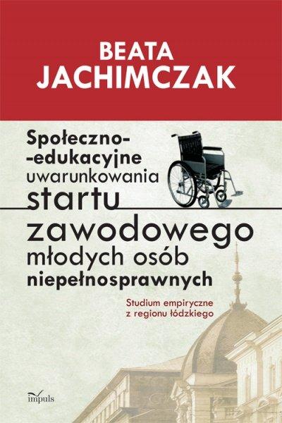 Społeczno-edukacyjne uwarunkowania startu zawodowego młodych osób niepełnosprawnych - Ebook (Książka PDF) do pobrania w formacie PDF