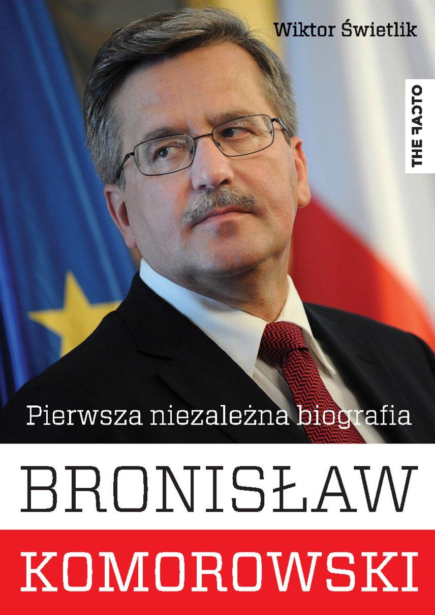 Bronisław Komorowski. Pierwsza niezależna biografia - Ebook (Książka EPUB) do pobrania w formacie EPUB