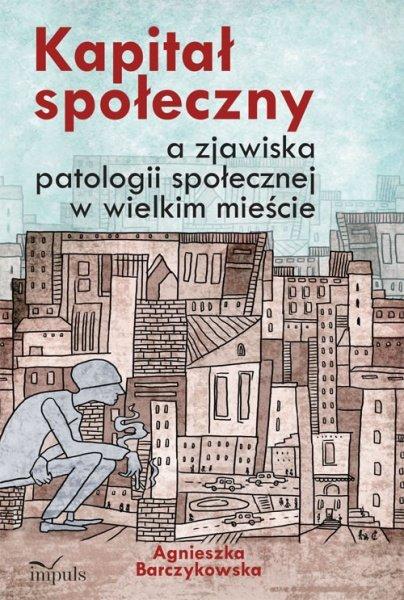 Kapitał społeczny a zjawiska patologii społecznej w wielkim mieście - Ebook (Książka EPUB) do pobrania w formacie EPUB