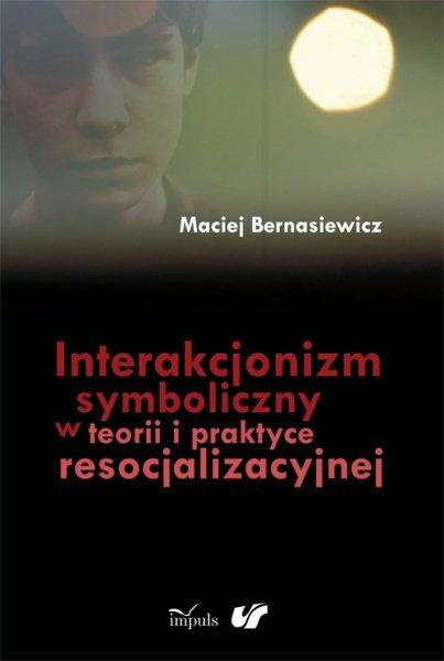 Interakcjonizm symboliczny w teorii i praktyce resocjalizacyjnej - Ebook (Książka EPUB) do pobrania w formacie EPUB