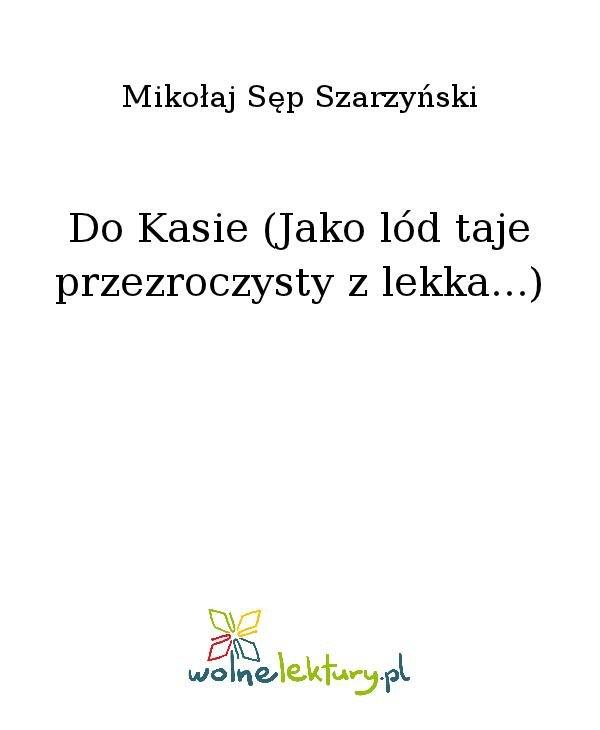 Do Kasie (Jako lód taje przezroczysty z lekka...) - Ebook (Książka na Kindle) do pobrania w formacie MOBI