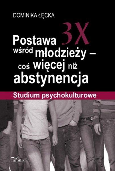 Postawa 3X wśród młodzieży – coś więcej niż abstynencja - Ebook (Książka PDF) do pobrania w formacie PDF