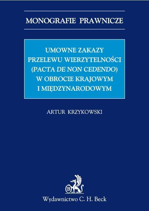 Umowne zakazy przelewu wierzytelności (Pacta de non cedendo) w obrocie krajowym i międzynarodowym - Ebook (Książka PDF) do pobrania w formacie PDF