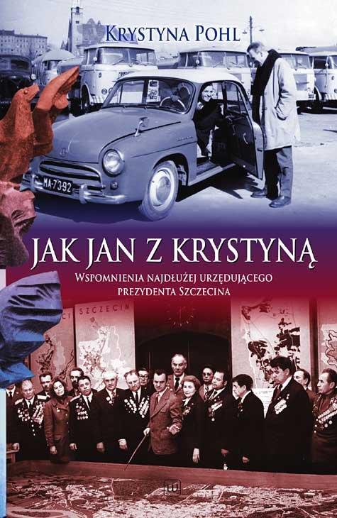 Jak Jan z Krystyną. Wspomnienia najdłużej urzędującego Prezydenta Szczecina - Ebook (Książka EPUB) do pobrania w formacie EPUB