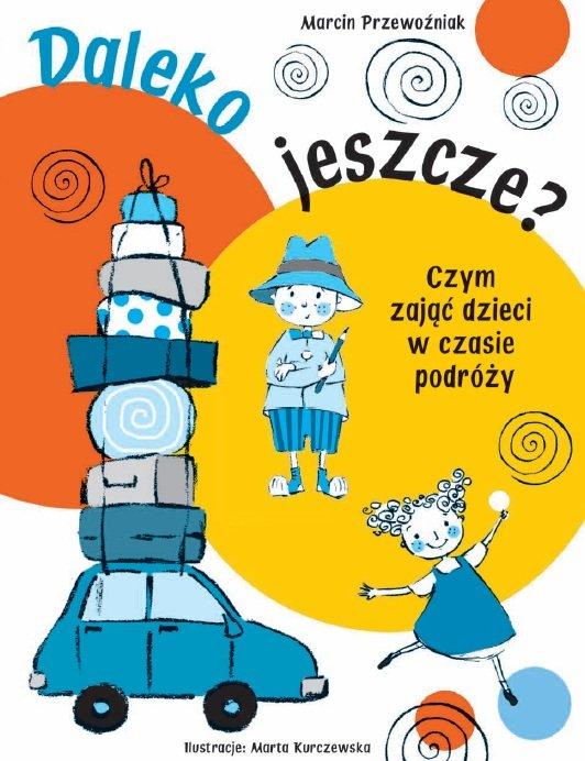 Daleko jeszcze? Czym zająć dzieci w czasie podróży - Ebook (Książka PDF) do pobrania w formacie PDF
