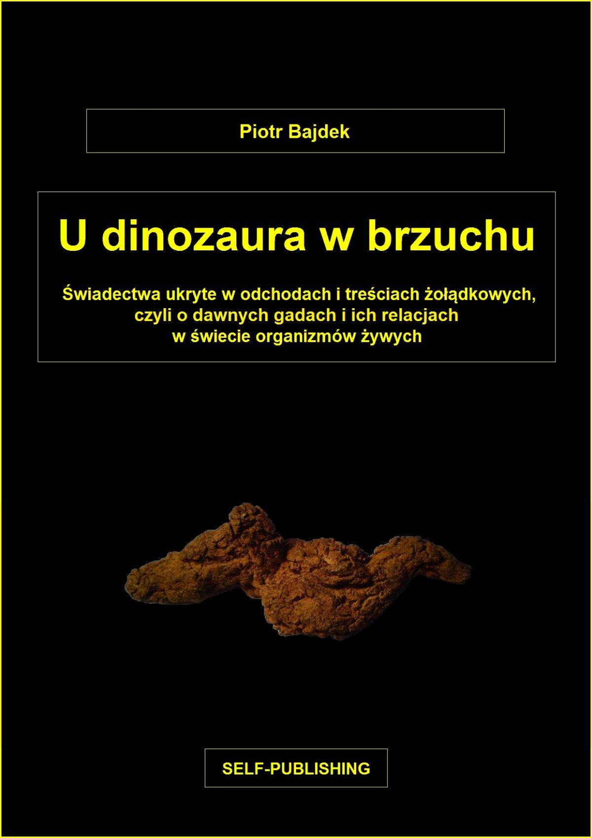 U dinozaura w brzuchu. Świadectwa ukryte w odchodach i treściach żołądkowych, czyli o dawnych gadach i ich relacjach w świecie organizmów żywych - Ebook (Książka PDF) do pobrania w formacie PDF