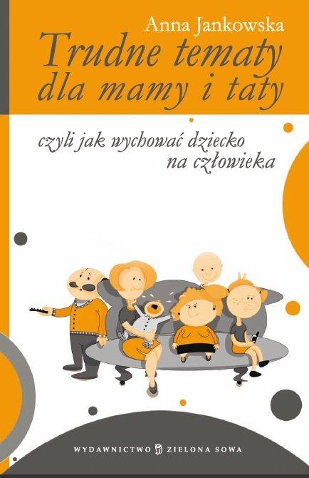 Trudne tematy dla mamy i taty - czyli jak wychować dziecko na człowieka - Ebook (Książka EPUB) do pobrania w formacie EPUB