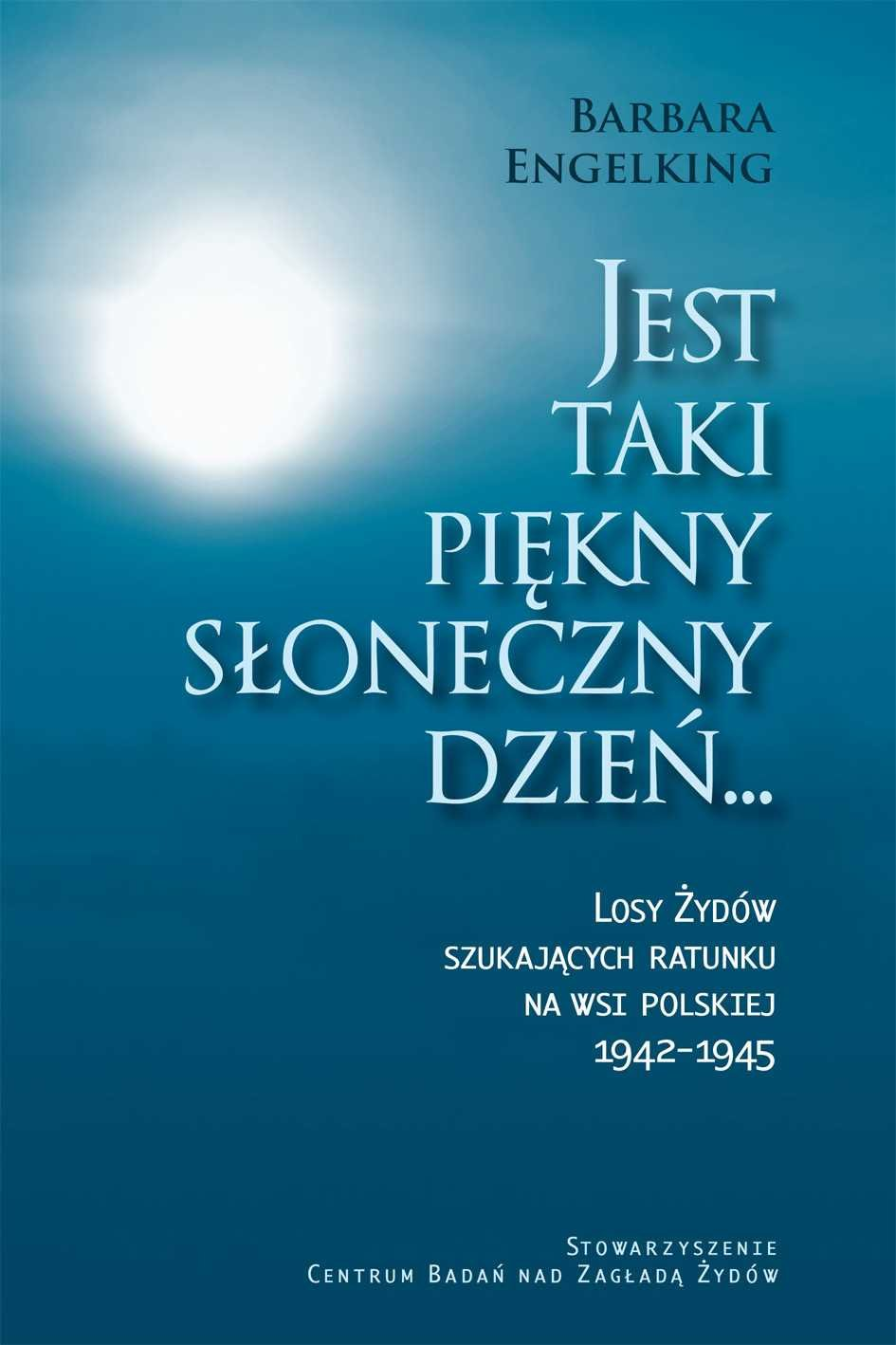 Jest taki piękny słoneczny dzień... Losy Żydów szukających ratunku na wsi polskiej 1942-1945 - Ebook (Książka EPUB) do pobrania w formacie EPUB