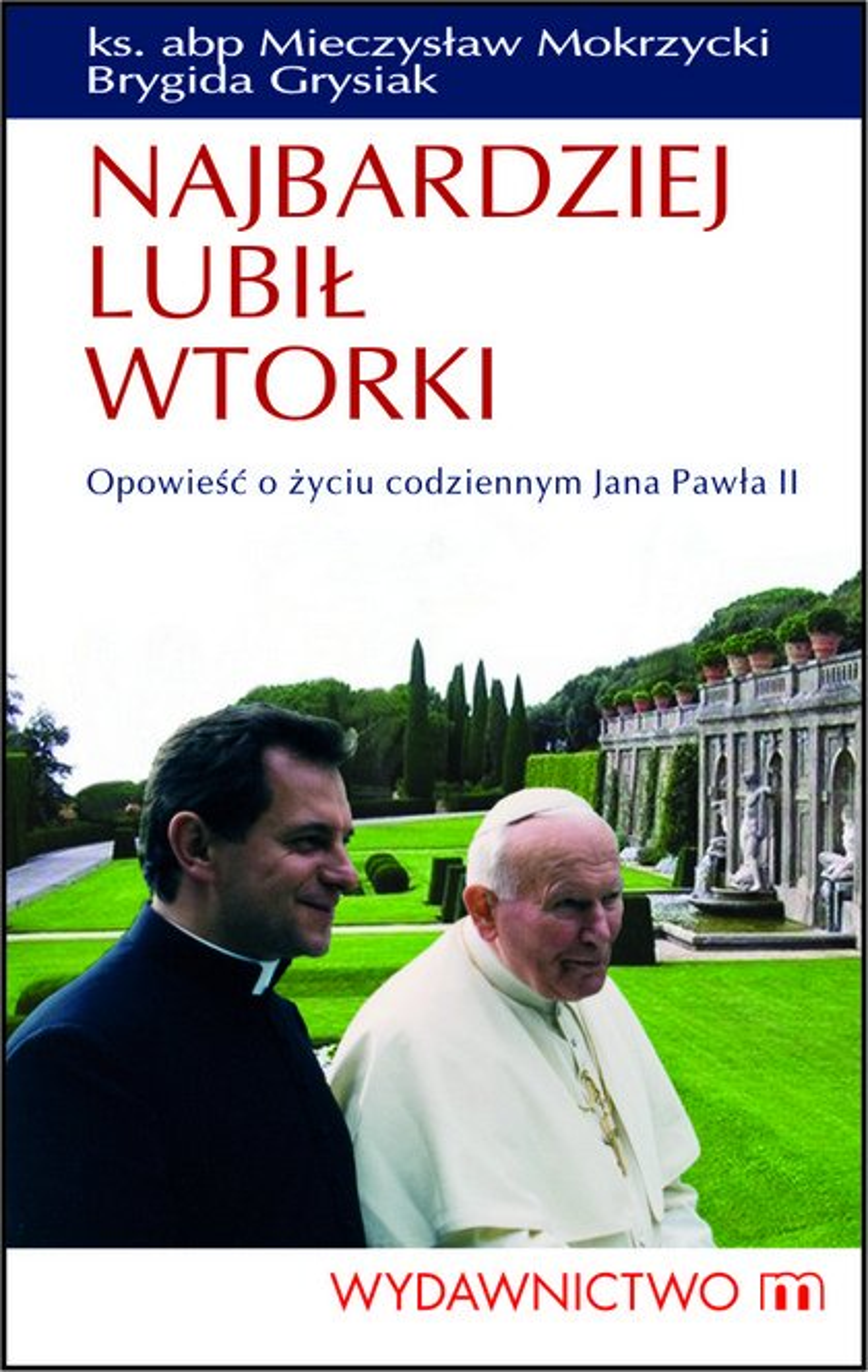 Najbardziej lubił wtorki. Opowieść o życiu codziennym Jana Pawła II - Ebook (Książka EPUB) do pobrania w formacie EPUB