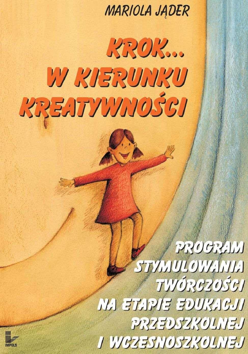 Krok w kierunku kreatywności. Program stymulowania twórczości na etapie edukacji przedszkolnej i wczesnoszkolnej - Ebook (Książka na Kindle) do pobrania w formacie MOBI