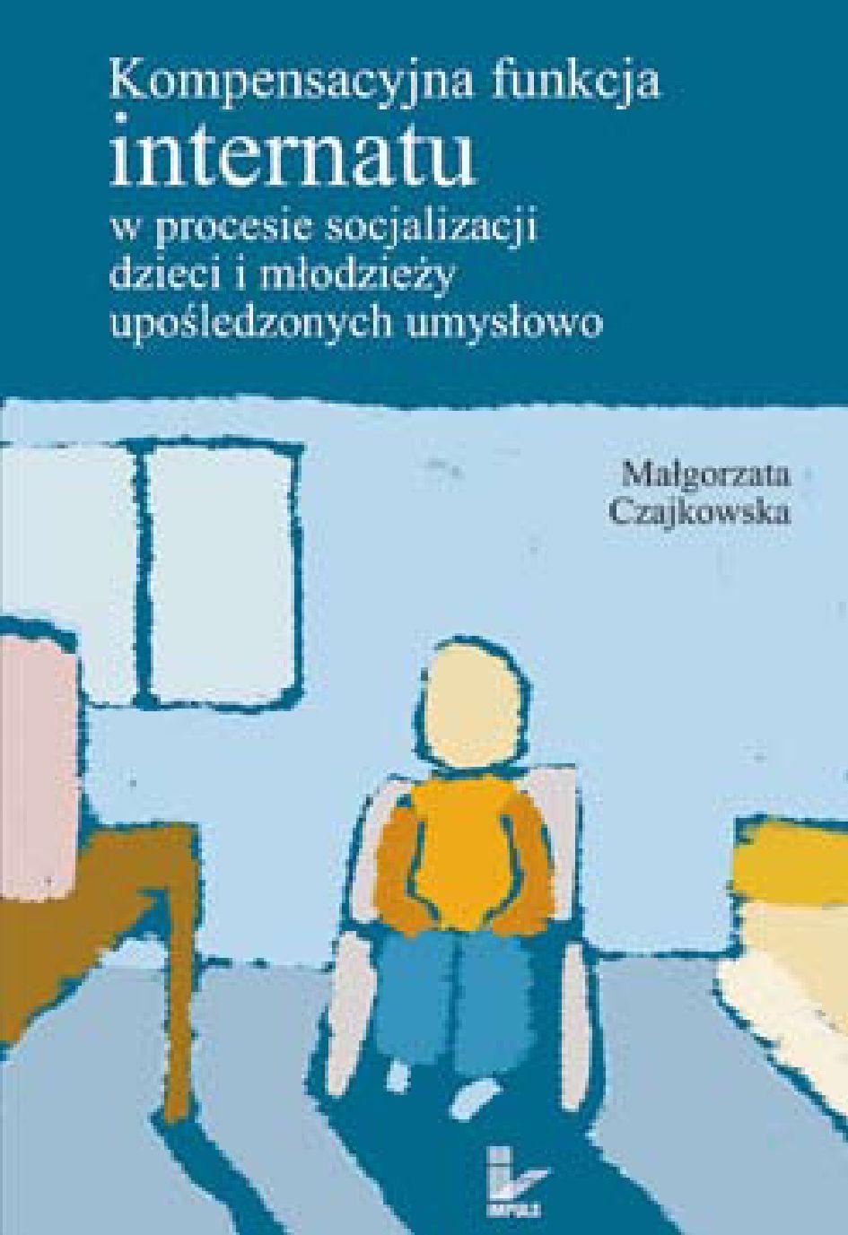 Kompensacyjna funkcja internatu w procesie socjalizacji dzieci i młodzieży upośledzonych umysłowo - Ebook (Książka na Kindle) do pobrania w formacie MOBI