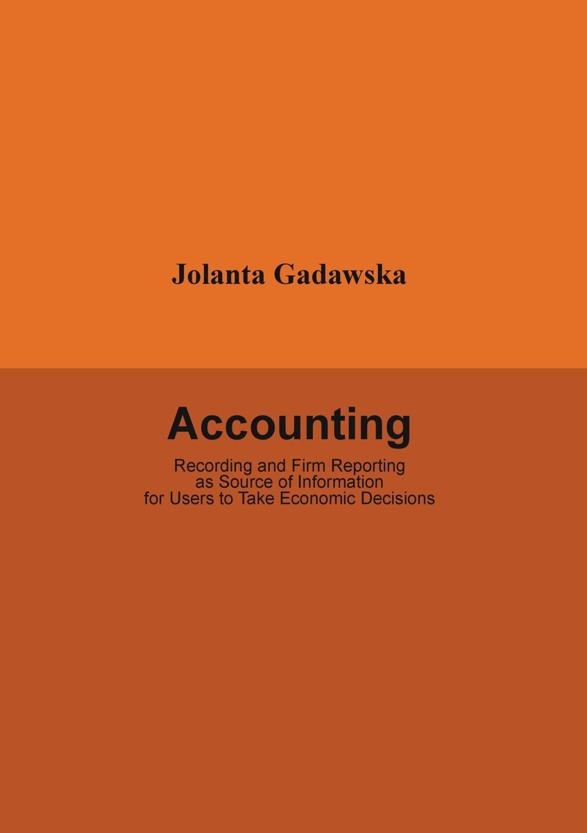 Accounting. Recording and Firm Reporting as Source of Information for Users to Take Economic Decisions - Ebook (Książka PDF) do pobrania w formacie PDF