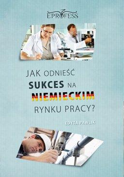 Jak Odnieść Sukces na Niemieckim Rynku Pracy - Ebook (Książka PDF) do pobrania w formacie PDF