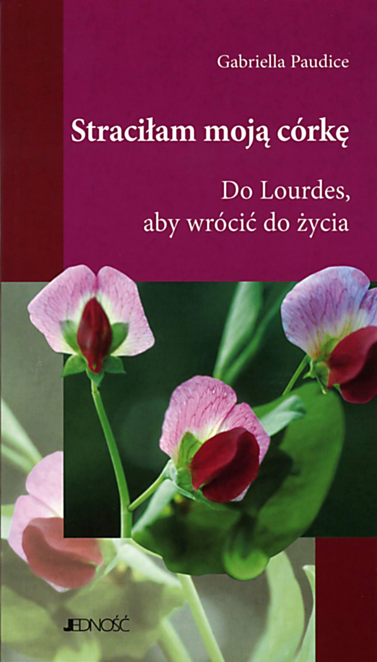 Straciłam moją córkę. Do Lourdes, aby wrócić do życia. - Ebook (Książka EPUB) do pobrania w formacie EPUB
