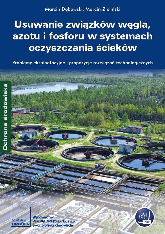 Usuwanie związków węgla, azotu i fosforu w systemach oczyszczania ścieków Problemy eksploatacyjne i propozycje rozwiązań technologicznych - Ebook (Książka PDF) do pobrania w formacie PDF