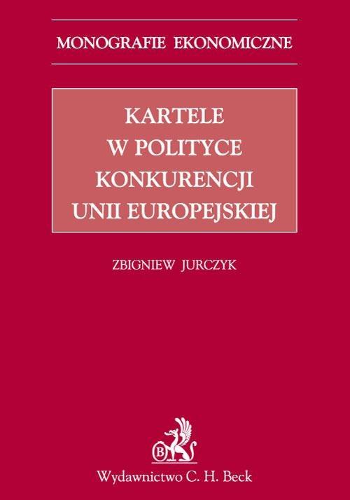 Kartele w polityce konkurencji Unii Europejskiej - Ebook (Książka PDF) do pobrania w formacie PDF