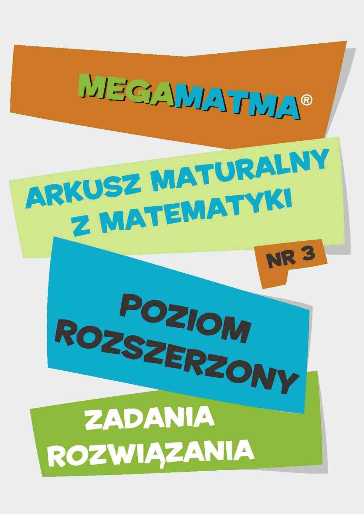 Matematyka-Arkusz maturalny. MegaMatma nr 3. Poziom rozszerzony. Zadania z rozwiązaniami. - Ebook (Książka PDF) do pobrania w formacie PDF