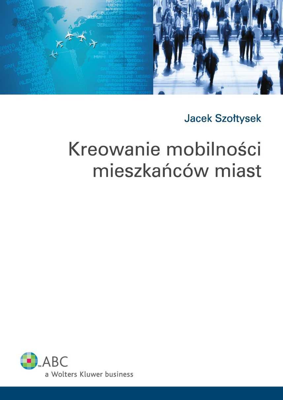 Kreowanie mobilności mieszkańców miast - Ebook (Książka PDF) do pobrania w formacie PDF