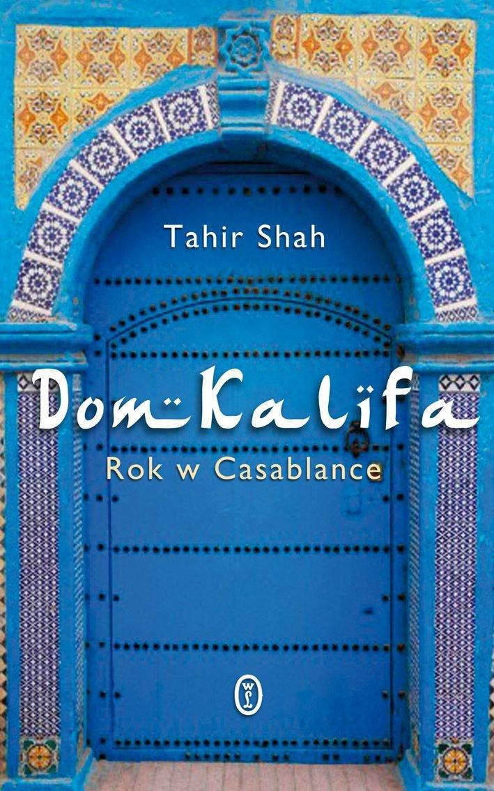Dom Kalifa. Rok w Casablance - Ebook (Książka na Kindle) do pobrania w formacie MOBI