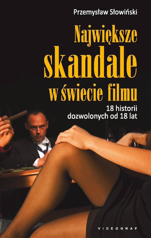Największe skandale w świecie filmu. 18 historii dozwolonych od 18 lat - Ebook (Książka EPUB) do pobrania w formacie EPUB
